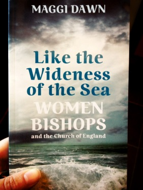 Like the wideness of the sea. Women Bishops and the Church of England by Maggi Dawn