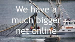 We have a much bigger net online