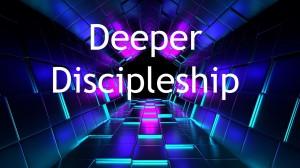 Deeper Discipleship
